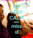 KEEP CALM AND miss u! - Personalised Poster large
