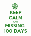 KEEP CALM AND MISSING  100 DAYS - Personalised Poster large