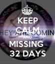 KEEP CALM AND MISSING  32 DAYS - Personalised Poster large