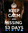 KEEP CALM AND MISSING  53 DAYS - Personalised Poster large