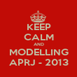 KEEP CALM AND MODELLING APRJ - 2013 - Personalised Poster large