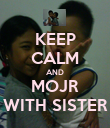 KEEP CALM AND MOJR WITH SISTER - Personalised Poster large