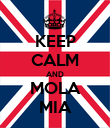 KEEP CALM AND MOLA MIA - Personalised Poster small