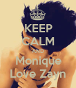 KEEP CALM AND Monique Love Zayn - Personalised Poster large