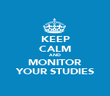 KEEP CALM AND MONITOR YOUR STUDIES - Personalised Poster large