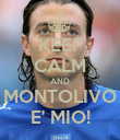 KEEP CALM AND MONTOLIVO E' MIO! - Personalised Poster large