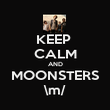 KEEP  CALM AND MOONSTERS \m/ - Personalised Poster large