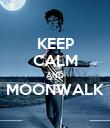 KEEP CALM AND MOONWALK  - Personalised Poster large