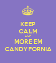 KEEP CALM AND MORE EM CANDYFORNIA - Personalised Poster large