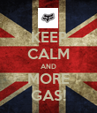KEEP CALM AND MORE GAS! - Personalised Poster small