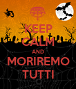 KEEP CALM AND MORIREMO TUTTI - Personalised Poster large