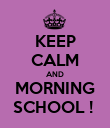 KEEP CALM AND MORNING SCHOOL !  - Personalised Poster large