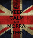 KEEP CALM AND MORRA HATERS (: - Personalised Poster large