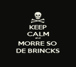 KEEP CALM and MORRE SO  DE BRINCKS - Personalised Poster large