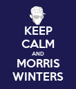 KEEP CALM AND MORRIS WINTERS - Personalised Poster large
