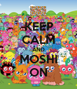 KEEP CALM AND MOSHI ON - Personalised Poster large