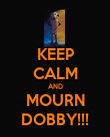 KEEP CALM AND MOURN DOBBY!!! - Personalised Poster large