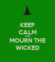 KEEP CALM AND MOURN THE WICKED - Personalised Poster large