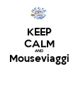 KEEP CALM AND Mouseviaggi  - Personalised Poster large