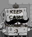 KEEP CALM AND Moutache :3 - Personalised Poster large