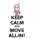 KEEP CALM AND MOVE ALL-IN! - Personalised Poster small