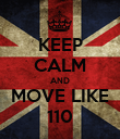 KEEP CALM AND MOVE LIKE 110 - Personalised Poster large