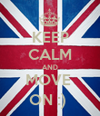KEEP CALM AND MOVE  ON :)  - Personalised Poster large