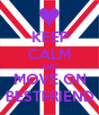 KEEP CALM AND MOVE ON BESTFRIEND - Personalised Poster large