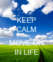 KEEP CALM AND MOVE ON IN LIFE - Personalised Poster large