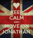 KEEP CALM AND MOVE ON JONATHAN  - Personalised Poster large