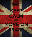 KEEP CALM AND MOVE ON #RARP - Personalised Poster large