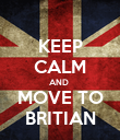 KEEP CALM AND  MOVE TO BRITIAN - Personalised Poster large