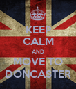 KEEP CALM AND MOVE TO DONCASTER - Personalised Poster large