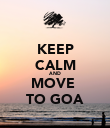 KEEP CALM AND MOVE  TO GOA - Personalised Poster large
