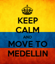 KEEP CALM AND MOVE TO MEDELLIN - Personalised Poster large