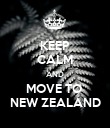 KEEP CALM AND MOVE TO  NEW ZEALAND - Personalised Poster large