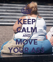KEEP CALM AND MOVE YOUR ASS - Personalised Poster large
