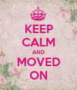 KEEP CALM AND MOVED ON - Personalised Poster small