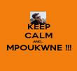 KEEP CALM AND... MPOUKWNE !!!  - Personalised Poster large