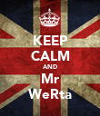 KEEP CALM AND Mr WeRta - Personalised Poster large