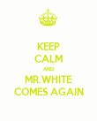 KEEP CALM AND MR.WHITE COMES AGAIN - Personalised Poster large