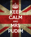KEEP CALM AND MRS PUDIM - Personalised Poster large