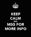 KEEP CALM AND MSG FOR MORE INFO - Personalised Poster large
