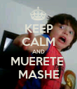 KEEP CALM AND MUERETE  MASHE - Personalised Poster large