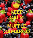 KEEP CALM AND MUFFLE CAMARGO - Personalised Poster large