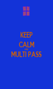 KEEP CALM AND MULTI PASS  - Personalised Poster large
