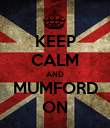 KEEP CALM AND MUMFORD ON - Personalised Poster large
