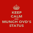KEEP CALM AND MUNCH OVD'S STATUS - Personalised Poster large