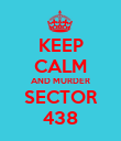 KEEP CALM AND MURDER SECTOR 438 - Personalised Poster large