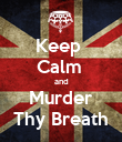 Keep  Calm  and Murder Thy Breath - Personalised Poster large